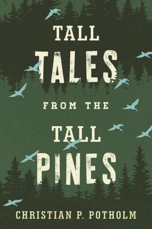 Tall Tales from the Tall Pines de Christian P. Potholm