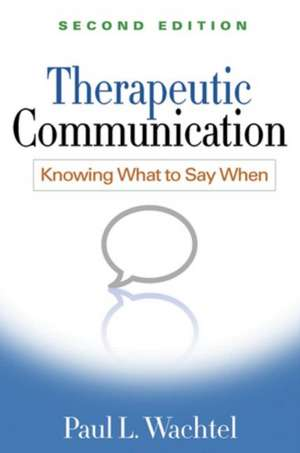 Therapeutic Communication:  Knowing What to Say When de Paul L. Wachtel