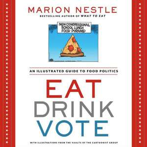 Eat Drink Vote:  An Illustrated Guide to Food Politics de Marion Nestle