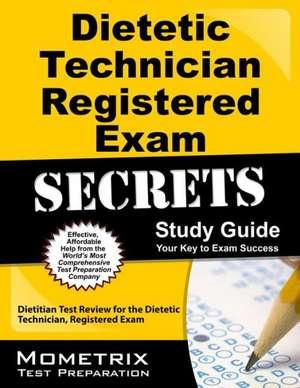 Dietetic Technician, Registered Exam Secrets:  Dietitian Test Review for the Dietetic Technician, Registered Exam de  Dietitian Exam Secrets Test Prep Team