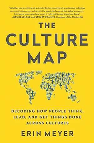 The Culture Map: Decoding How People Think, Lead, and Get Things Done Across Cultures de Erin Meyer