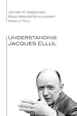 Understanding Jacques Ellul de Jeffrey P. Greenman