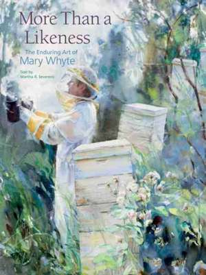 More Than a Likeness:  The Enduring Art of Mary Whyte de Martha R. Severens