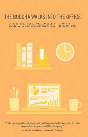 The Buddha Walks Into the Office:  A Guide to Livelihood for a New Generation de Lodro Rinzler