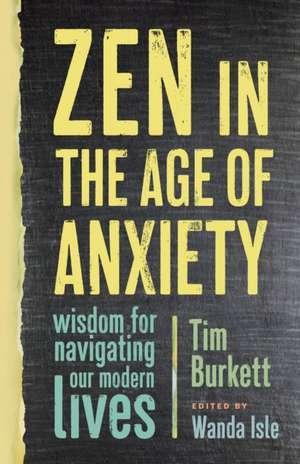 Zen in the Age of Anxiety de Tim Burkett