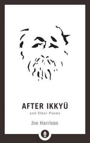 After Ikkyu and Other Poems de Jim Harrison