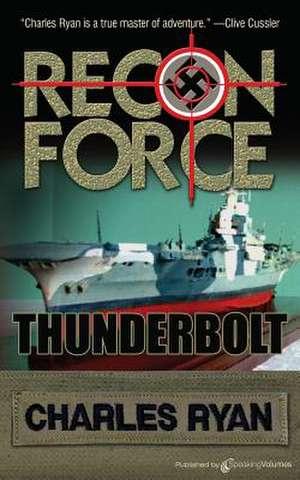 Thunderbolt:  Recon Force de Charles Ryan
