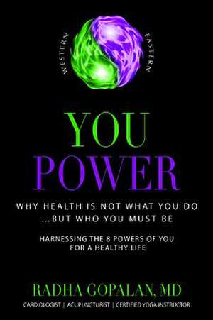 You Power:  Why Health Is Not What You Do -- But Who You Must Be de Radha Gopalan