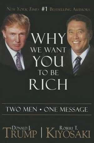 Why We Want You to Be Rich:  Two Men, One Message de Donald J. Trump