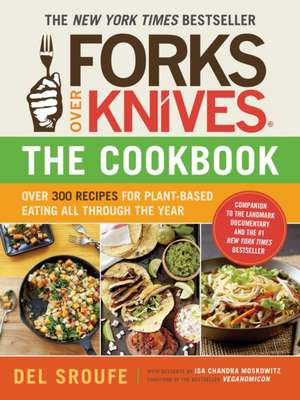 Forks Over Knives - The Cookbook:  Over 300 Recipes for Plant-Based Eating All Through the Year de Del Sroufe