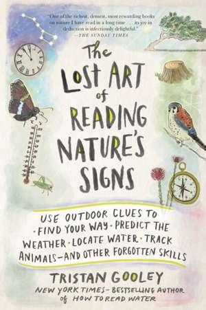The Lost Art of Reading Nature's Signs:  Use Outdoor Clues to Find Your Way, Predict the Weather, Locate Water, Track Animals and Other Forgotten Skill de Tristan Gooley