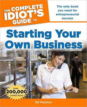 The Complete Idiot's Guide to Starting Your Own Business de Ed Paulson