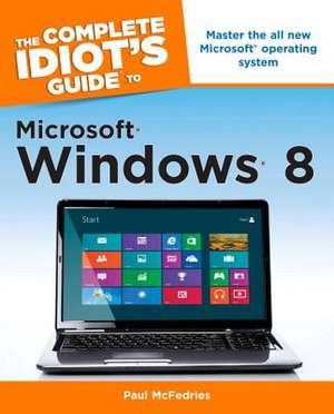 The Complete Idiot's Guide to Microsoft Windows 8 de Paul McFedries