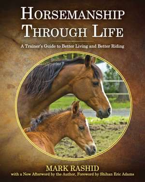 Horsemanship Through Life: A Trainer's Guide to Better Living and Better Riding de Mark Rashid