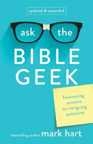 Ask the Bible Geek:  Fascinating Answers to Intriguing Questions de Mark Hart