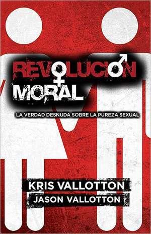 Revolucion Moral:  La Verdad Desnuda Sobre la Pureza Sexual de Kris Vallotton