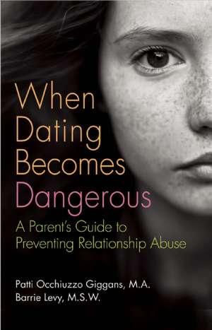 When Dating Becomes Dangerous de Barrie Levy