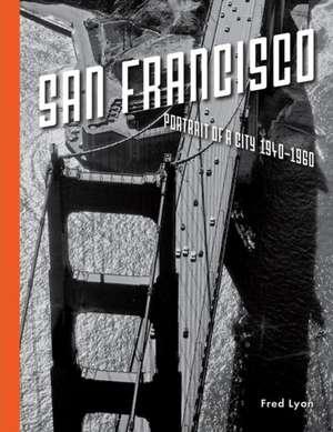 San Francisco, Portrait of a City:  1940-1960 de Fred Lyon