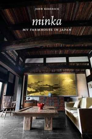 Minka:  My Farmhouse in Japan de John Roderick