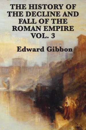 The History of the Decline and Fall of the Roman Empire Vol. 3 de Edward Gibbon