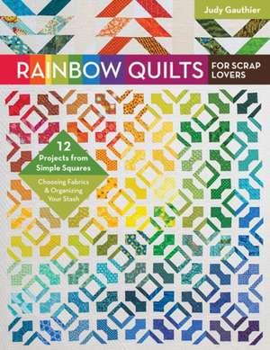 Rainbow Quilts for Scrap Lovers de Judy Gauthier
