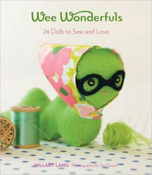 Wee Wonderfuls:  24 Dolls to Sew and Love de Hillary Lang