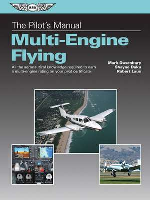 The Pilot's Manual:  All the Aeronautical Knowledge Required to Earn a Multi-Engine Rating on Your Pilot Certificate de Mark Dusenbury