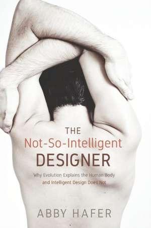 The Not-So-Intelligent Designer de Abby Hafer