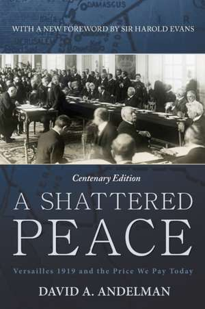 A Shattered Peace:  Versailles 1919 and the Price We Pay Today de Sir Harold Evans