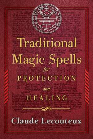 Traditional Magic Spells for Protection and Healing de Claude Lecouteux