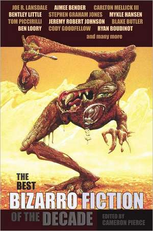 The Best Bizarro Fiction of the Decade de Cameron Pierce