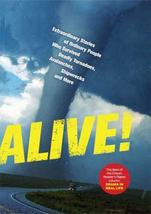 Alive!:  Extraordinary Stories of Ordinary People Who Survived Deadly Tornadoes, Avalanches, Shipwrecks and More de Reader's Digest
