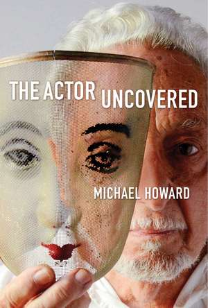 The Actor Uncovered de Michael Howard