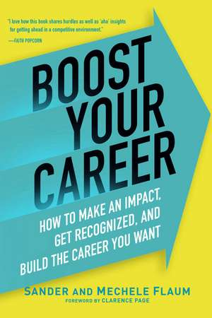 Boost Your Career: How to Make an Impact, Get Recognized, and Build the Career You Want de Sander Flaum