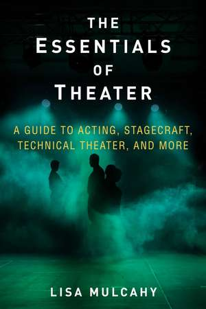 The Essentials of Theater: A Guide to Acting, Stagecraft, Technical Theater, and More de Lisa Mulcahy