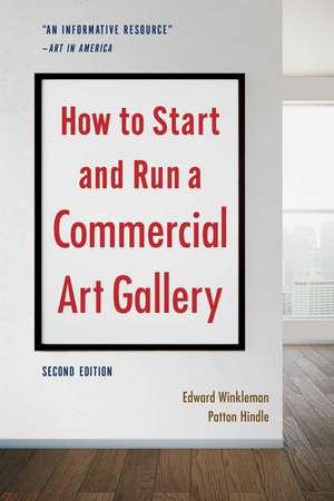 How to Start and Run a Commercial Art Gallery (Second Edition) de Edward Winkleman
