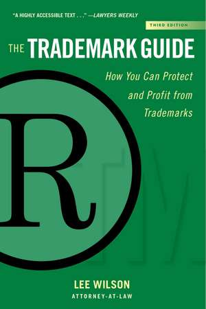 The Trademark Guide: How You Can Protect and Profit from Trademarks (Third Edition) de Lee Wilson