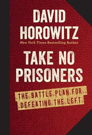Take No Prisoners: The Battle Plan for Defeating the Left de David Horowitz