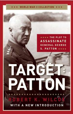Target:  The Plot to Assassinate General George S. Patton de Robert K. Wilcox