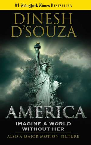 America: Imagine a World without Her de Dinesh D'Souza