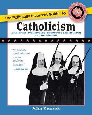 The Politically Incorrect Guide to Catholicism de John Zmirak