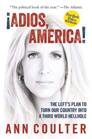 Adios, America: The Left's Plan to Turn Our Country into a Third World Hellhole de Ann Coulter