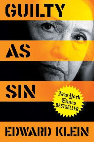 Guilty as Sin: Uncovering the New Evidence of Corruption and How Hillary Clinton and the Democrats Derailed the FBI Investigation de Edward Klein