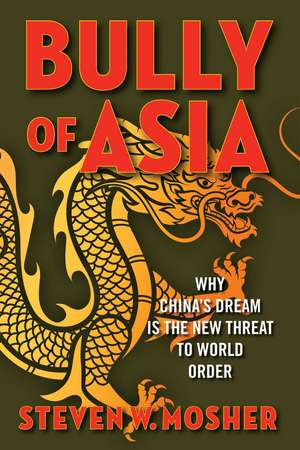 Bully of Asia: Why China's Dream is the New Threat to World Order de Steven W. Mosher