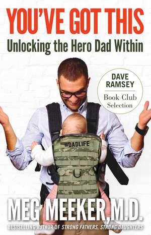 You've Got This: Unlocking the Hero Dad Within de Meg Meeker