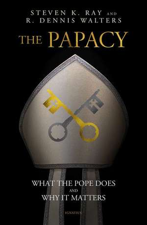 The Papacy: What the Pope Does and Why It Matters de Stephen K. Ray