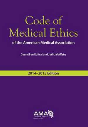 Code of Medical Ethics of the American Medical Association, 2014-2015 Ed