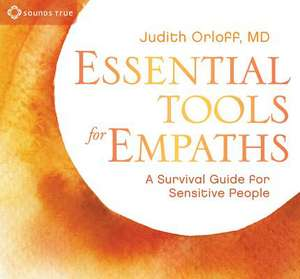 Essential Tools for Empaths: A Survival Guide for Sensitive People de Judith Orloff