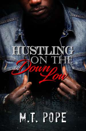 Hustling On The Down Low de M.T. Pope