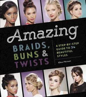 Amazing Braids, Buns & Twists:  A Step-By-Step Guide to 34 Beautiful Styles de Eric Mayost